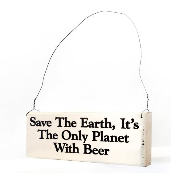 Save The Earth, It's The Only Planet With Beer Sign