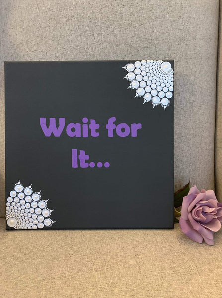 Wait For It... - 12 inch painted mandala