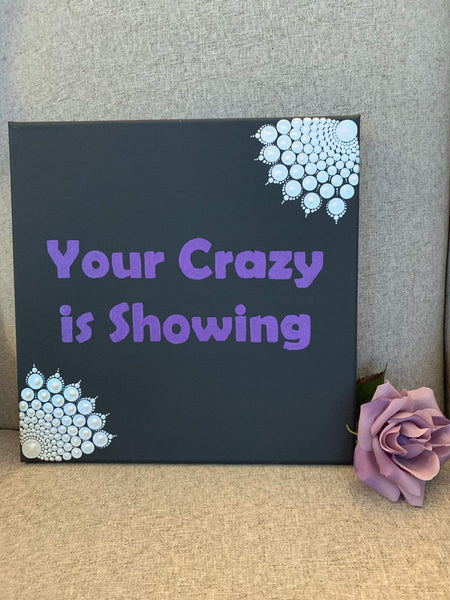 Your Crazy Is Showing - 12 inch painted mandala