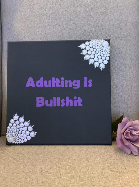 Adulting Is Bullshit - 12 inch painted mandala
