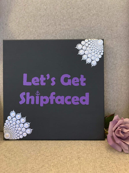 Lets Get Shipfaced- 12 inch painted mandala