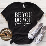 Be You Do You For You-T-SHIRT, Hoodie, Crew Fleece, or V-Neck