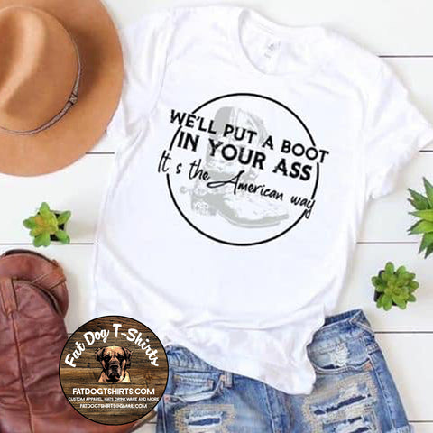 We'll Put A Boot in Your Ass-T-Shirt