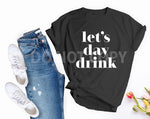 Let's Day Drink- T-Shirt
