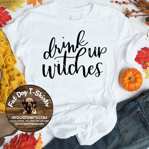 Drink Up Witches-T-Shirt/Hoodie/Crew Fleece