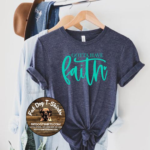 Gotta Have Faith-T-Shirt