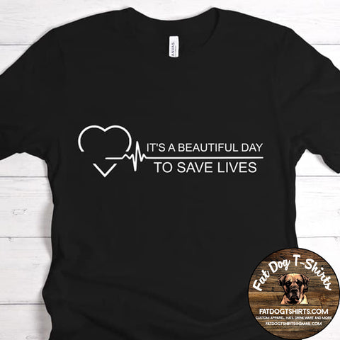 It's a Beautiful Day to Save Lives-T-Shirts/Hoodies