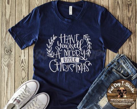 Have Yourself a Merry Little Christmas-T-Shirt or Hoodie