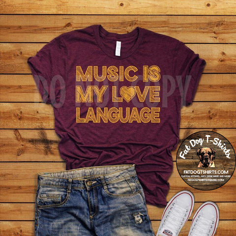 Music is my Love Language-T-Shirt, Hoodie or Crew Fleece