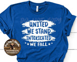 United We Stand-Intoxicated We Fall-T-Shirt