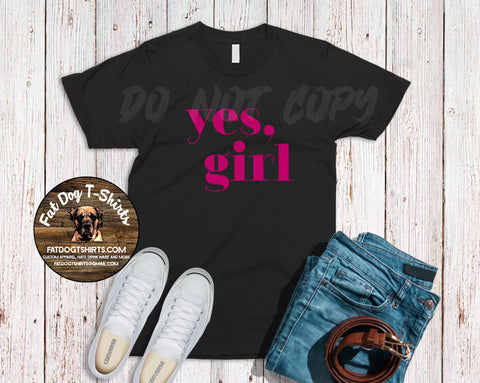 Yes, Girl- T-Shirts & Hoodies