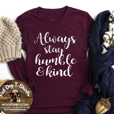 Always Stay Humble and Kind-Long Sleeve T-Shirt/Crew Fleece