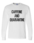 CAFFEINE AND QUARANTINE LONG SLEEVE AND SHORT SLEEVE -WHITE