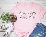 Dream a Little Dream of Me-T-Shirt