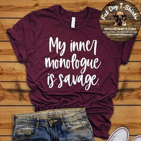 My Inner Monologue is Savage-T-Shirt/Hoodie/Long Sleeve
