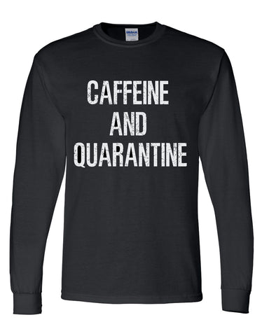 CAFFEINE AND QUARANTINE- BLACK LONG OR SHORT SLEEVE