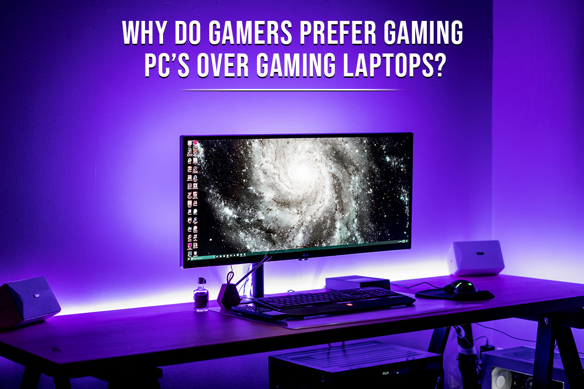 Why do gamers prefer gaming PCs over gaming laptops