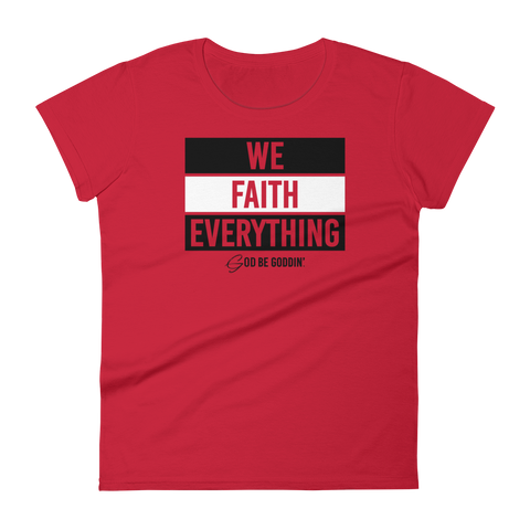 We Faith Everything Women's T-Shirt