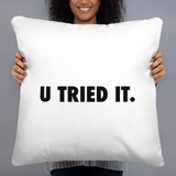 You Tried It Pillow - Collector Culture
