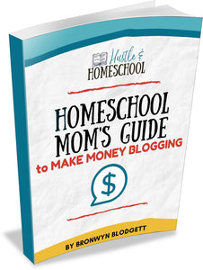 Homeschool Mom's Guide to Make Money Blogging
