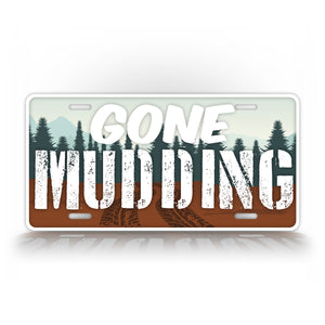 Gone Mudding License Plate Mud Life Auto Tag