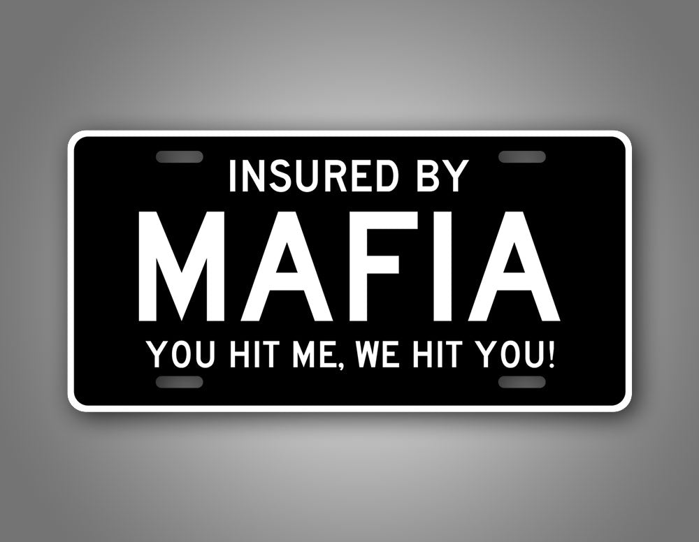 Insured By Mafia You Hit Me, We Hit You! Funny Auto Tag