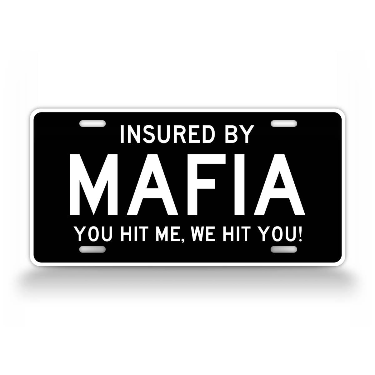 Insured By Mafia You Hit Me, We Hit You! Funny License Plate