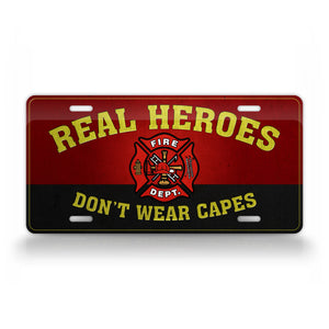 Real Heroes Don't Wear Capes Firefighter License Plate