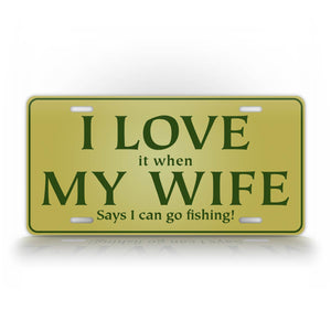 Hilarious Fishing License Plate I Love It When My Wife Lets Me Go Fishing