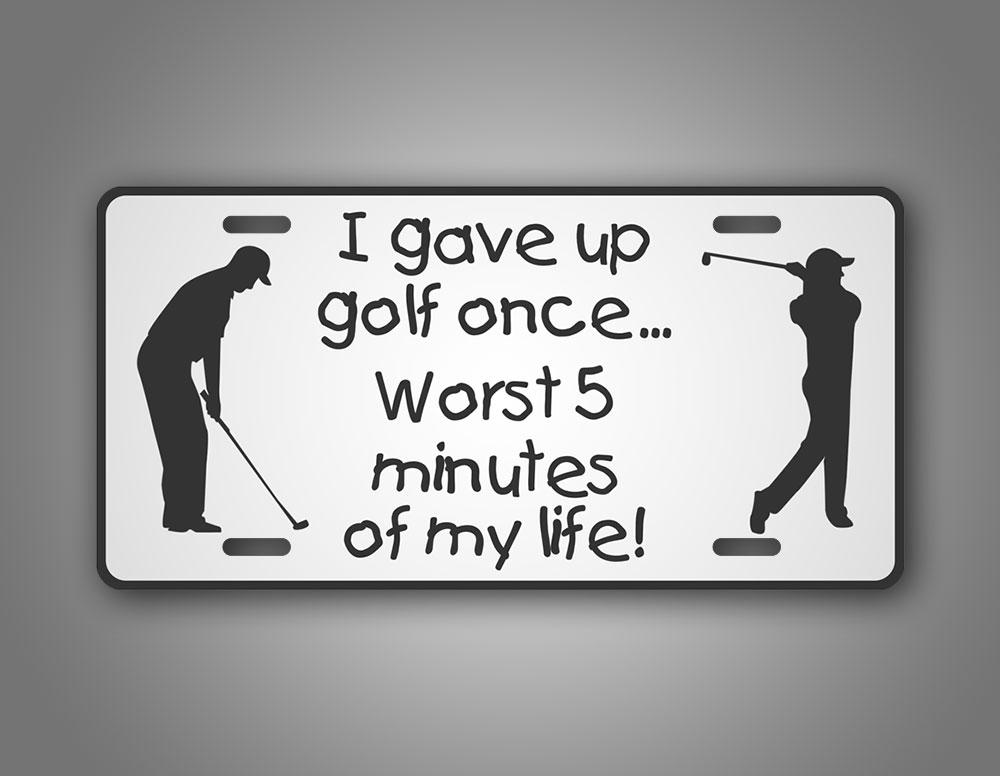 I Gave Up Golfing For Five Minutes Funny Auto Tag License Plate