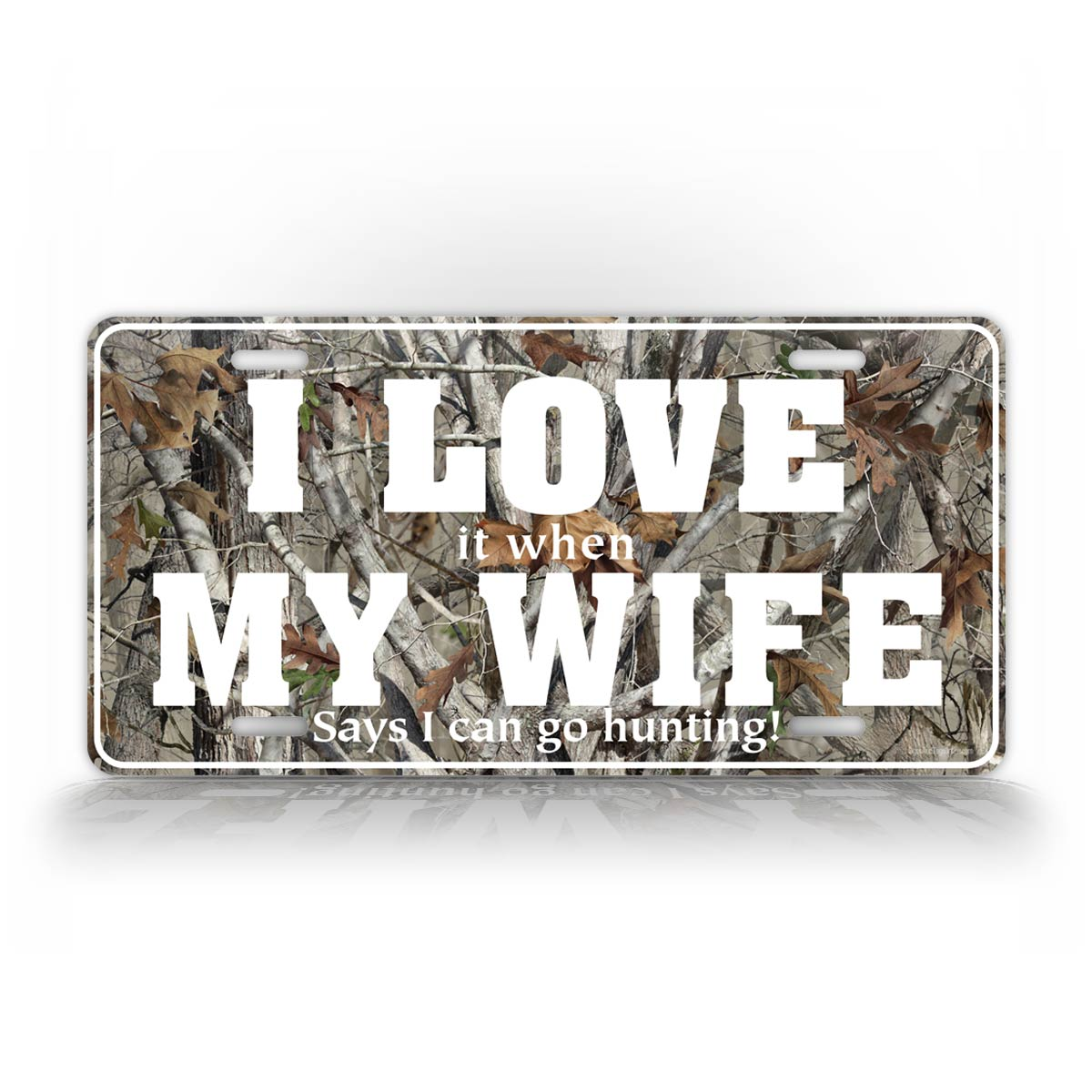 Funny Camo Hunting License Plate I Love It When My Wife Let's Me Go Hunting
