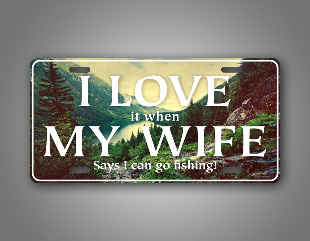 Hilarious Fishing License Plate I Love It When My Wife Let's Me Go Fishing