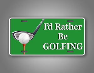 I'd Rather Be Golfing License Plate Auto Tag