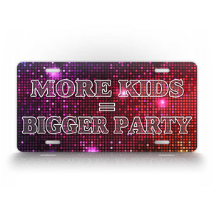 Family License Plate More Kids Bigger Party Disco License Plate