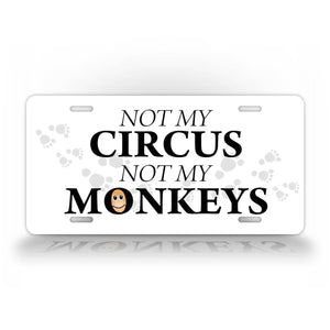 Not My Circus Not My Monkeys Funny License Plate