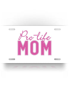 Pro Life Mom Anti Abortion License Plate
