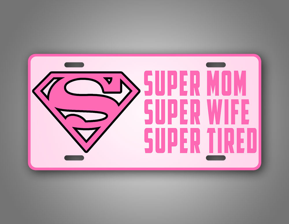 Pink Super Heroe Mom Auto Tag Super Mom Super Wife Super Tired License Plate