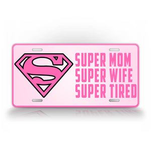 Pink Super Heroe Mom License Plate Super Mom Super Wife Super Tired Auto Tag