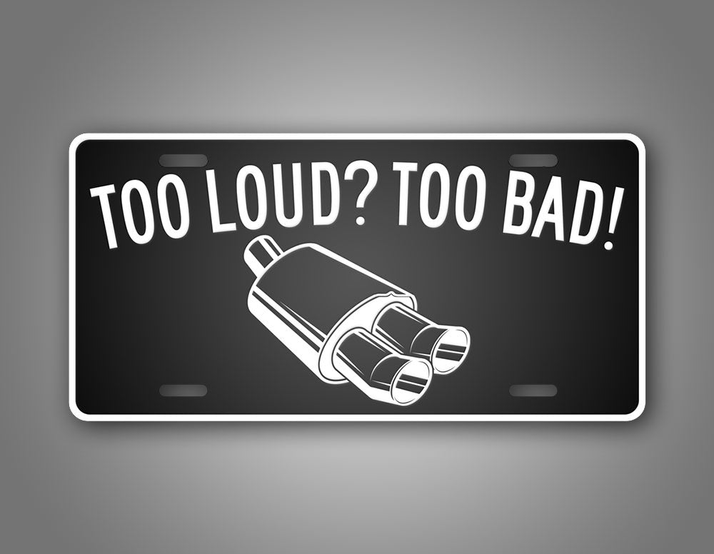 To loud? To Bad! Loud Car And Truck Auto Tag