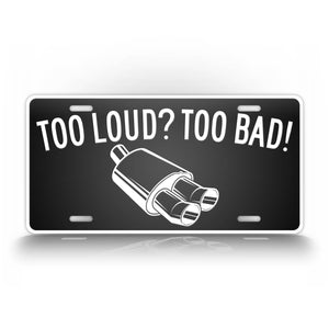 To loud? To Bad! Loud Car And Truck License Plate