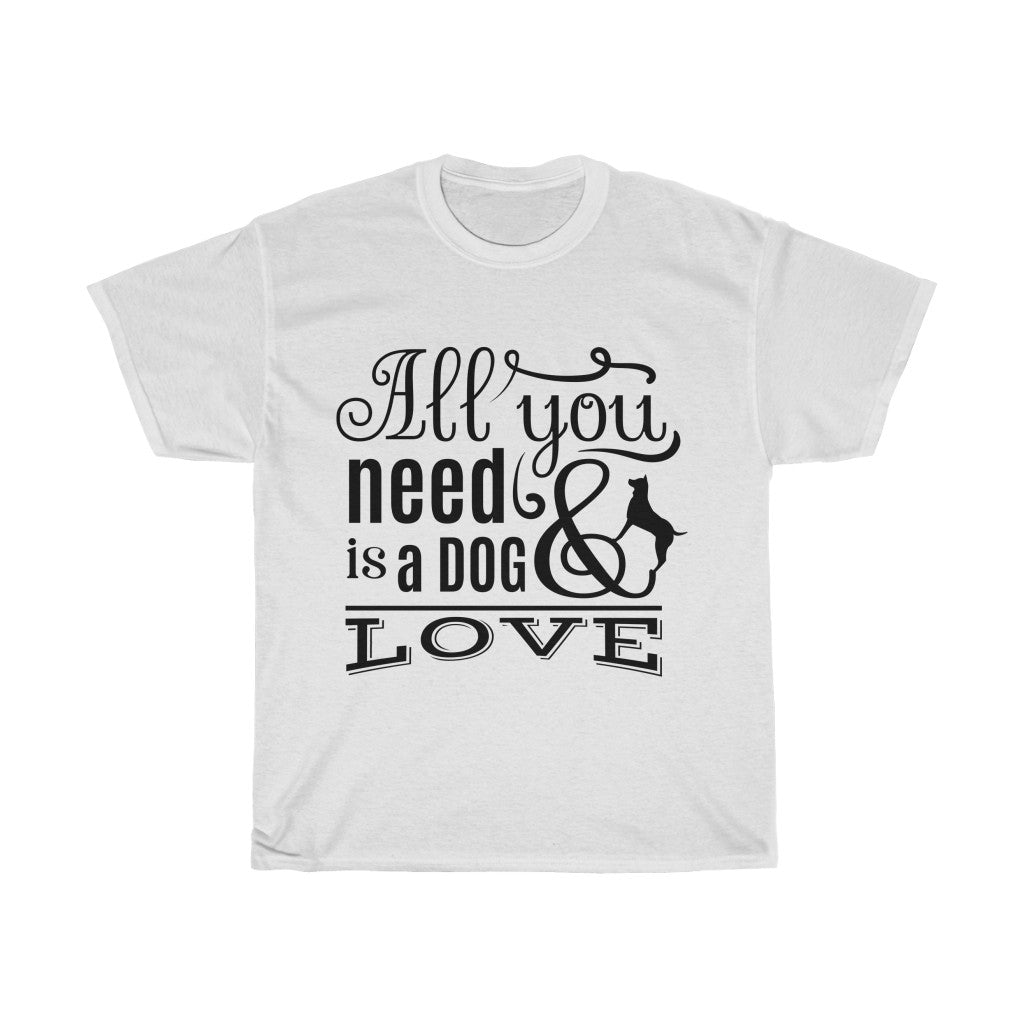 'All You Need is a Dog & Love' Tee