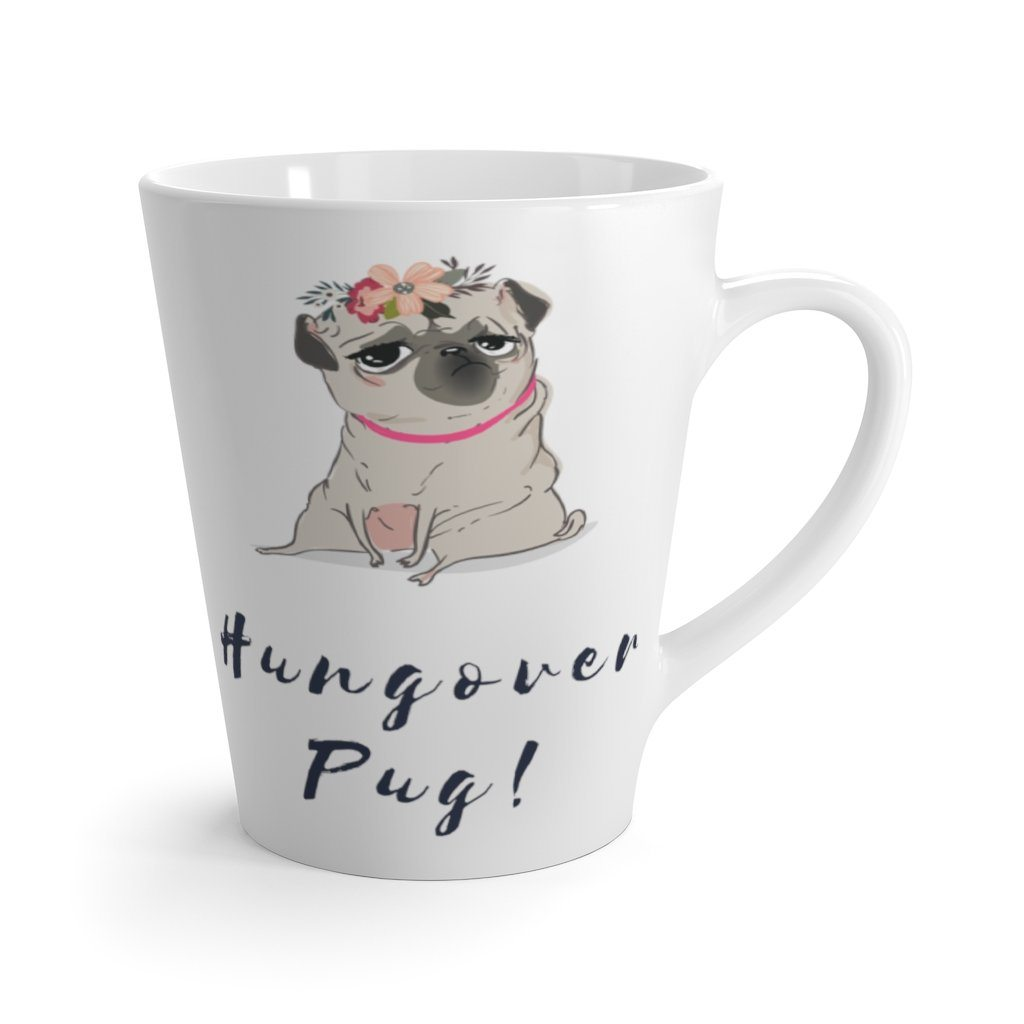 Hungover Pug! Latte Coffee Mug Mug 12oz