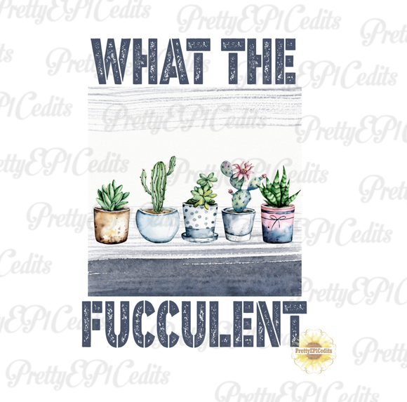 what the FUCCULENT, succulent, digital download, PNG