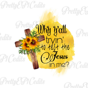 Cross PNG Sunflowers, watercolor, why y'all tryin to test the Jesus in me?, Religious quotes funny, instant download.