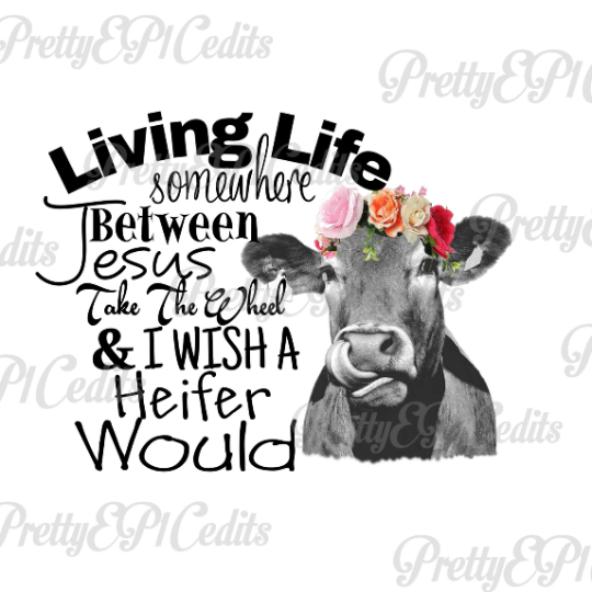 Living life between Jesus take the wheel, and I wish a Heifer would, cow, peony flower, digital download, clip art, PNG, JPG