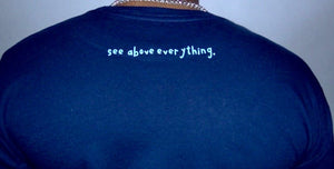 SEE ABOVE EVERYTHING LONG SLEEVE TEE