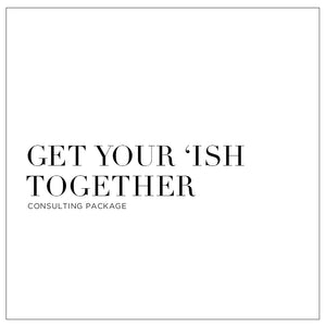 Get Your 'Ish Together - Consulting Package