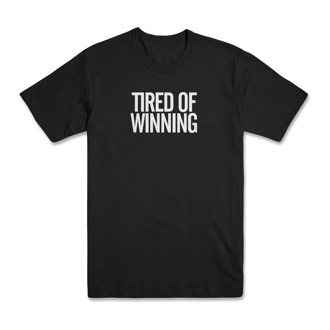 Tired Of Winning Unisex T-Shirt