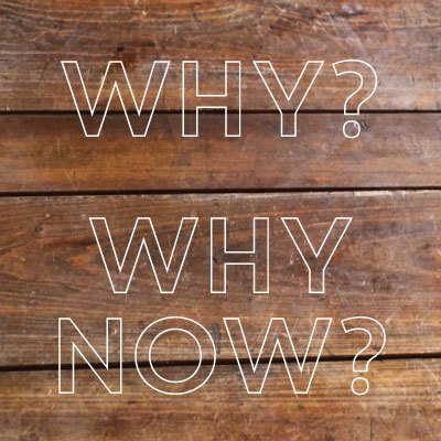 Why Change?  Why Now?