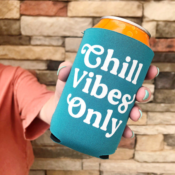 Chill Vibes Only Koozies